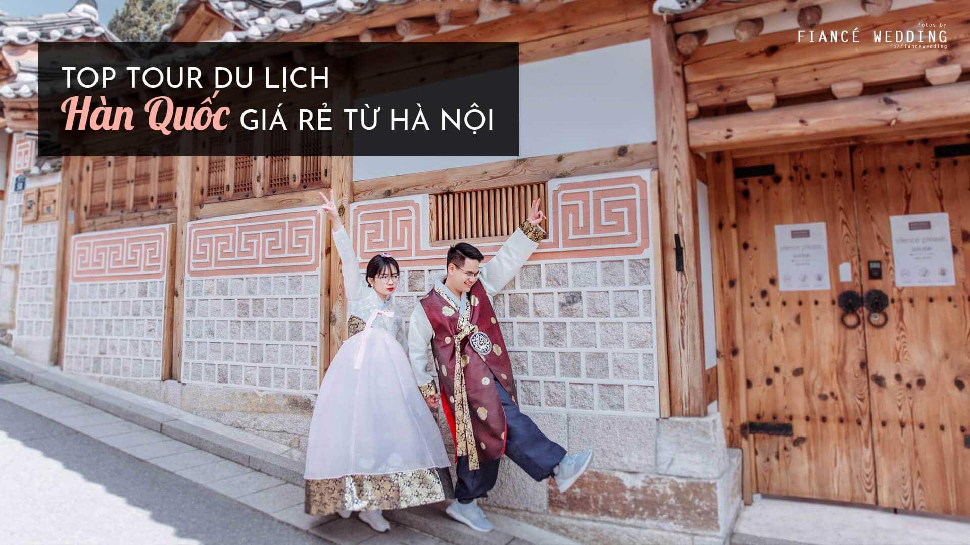 Top 5 tour du lịch Hàn Quốc giá rẻ từ Hà Nội mới nhất 2019.